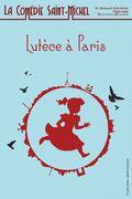 Affiche Lutèce à Paris - La Comédie Saint-Michel