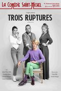 Affiche Trois Ruptures - La Comédie Saint Michel